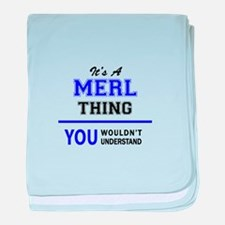 It's MERL thing, you wouldn't underst baby blanket