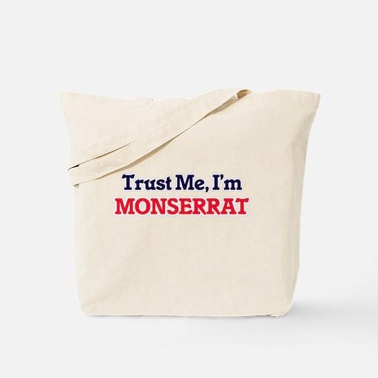 Trust Me, I'm Monserrat Tote Bag