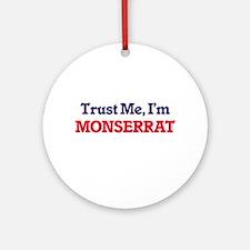 Trust Me, I'm Monserrat Round Ornament