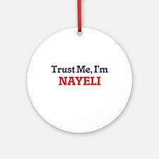 Trust Me, I'm Nayeli Round Ornament