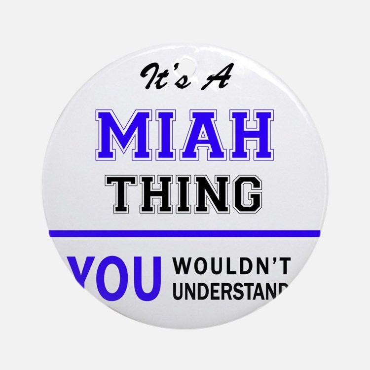 It's MIAH thing, you wouldn't under Round Ornament