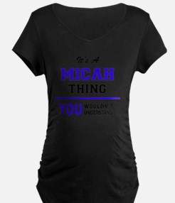 It's MICAH thing, you wouldn't u Maternity T-Shirt