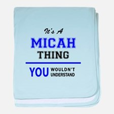 It's MICAH thing, you wouldn't unders baby blanket