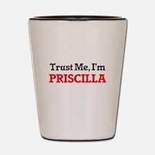 Trust Me, I'm Priscilla Shot Glass