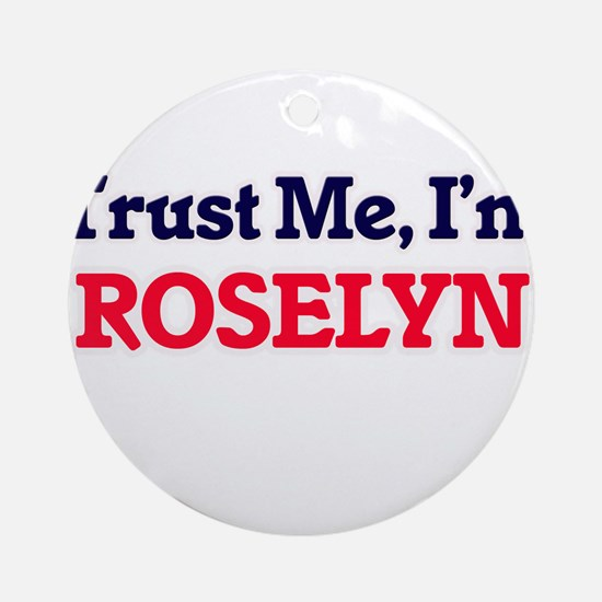 Trust Me, I'm Roselyn Round Ornament