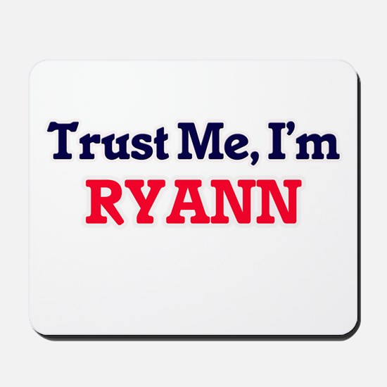 Trust Me, I'm Ryann Mousepad