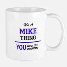 It's MIKE thing, you wouldn't understand Mugs