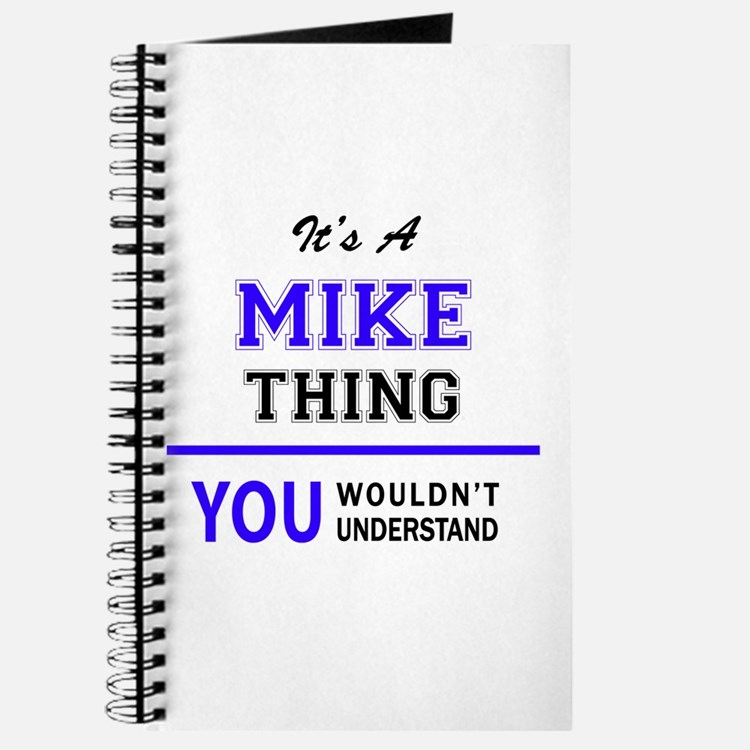 It's MIKE thing, you wouldn't understand Journal