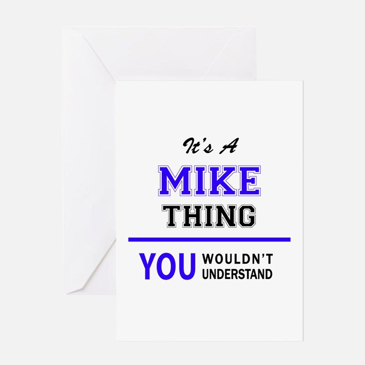 It's MIKE thing, you wouldn't under Greeting Cards
