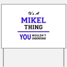 It's MIKEL thing, you wouldn't understan Yard Sign