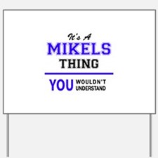It's MIKELS thing, you wouldn't understa Yard Sign
