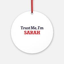 Trust Me, I'm Sarah Round Ornament