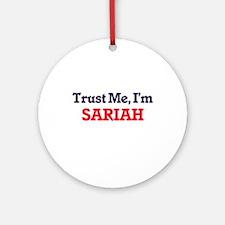 Trust Me, I'm Sariah Round Ornament