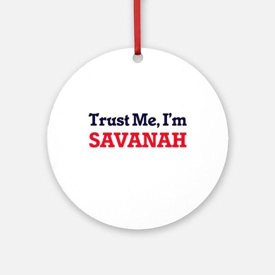 Trust Me, I'm Savanah Round Ornament