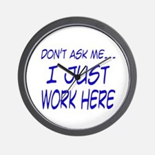 Don't ask me... I just work here Wall Clock