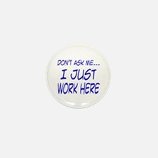 Don't ask me... I just work here Mini Button (10 p