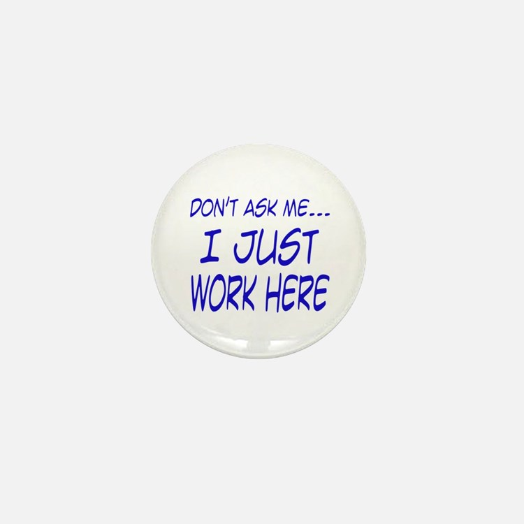 Don't ask me... I just work here Mini Button