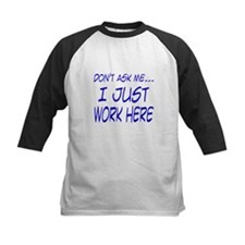 Don't ask me... I just work here Tee