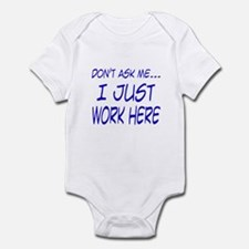 Don't ask me... I just work here Infant Bodysuit
