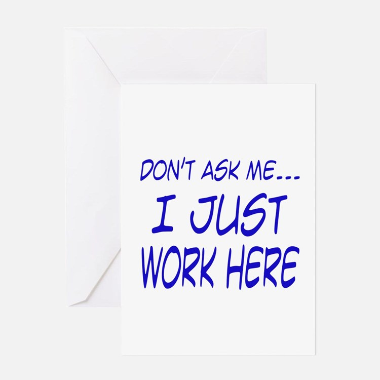 Don't ask me... I just work here Greeting Card