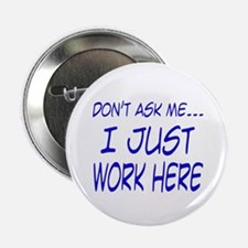 """Don't ask me... I just work here 2.25"""" Button (10"""