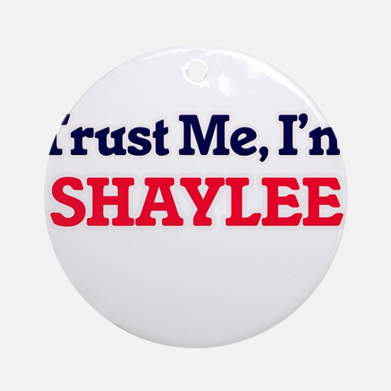 Trust Me, I'm Shaylee Round Ornament