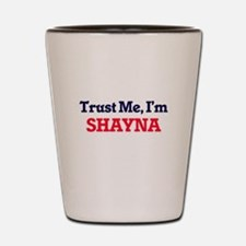 Trust Me, I'm Shayna Shot Glass