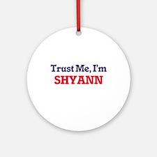 Trust Me, I'm Shyann Round Ornament