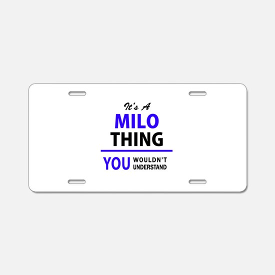 It's MILO thing, you wouldn Aluminum License Plate