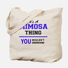 It's MIMOSA thing, you wouldn't understan Tote Bag