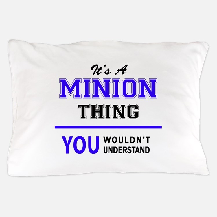It's MINION thing, you wouldn't unders Pillow Case