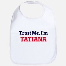 Trust Me, I'm Tatiana Bib