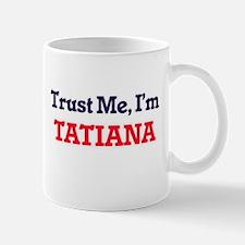 Trust Me, I'm Tatiana Mugs