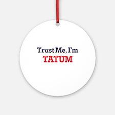 Trust Me, I'm Tatum Round Ornament