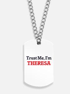 Trust Me, I'm Theresa Dog Tags