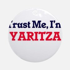 Trust Me, I'm Yaritza Round Ornament