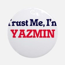 Trust Me, I'm Yazmin Round Ornament