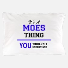 It's MOES thing, you wouldn't understa Pillow Case