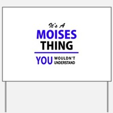 It's MOISES thing, you wouldn't understa Yard Sign