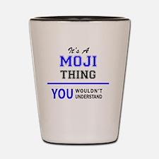 It's MOJI thing, you wouldn't understan Shot Glass