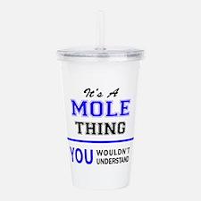 It's MOLE thing, you w Acrylic Double-wall Tumbler