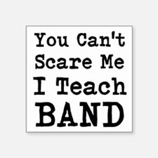 You Cant Scare Me I Teach Band Sticker