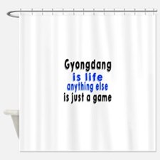 Gyongdang Is Life Anything Else Is Shower Curtain