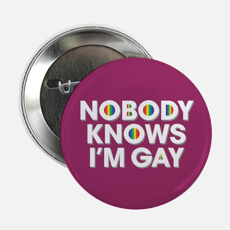 """Nobody Knows I'm Gay Full Bleed 2.25"""" Button"""