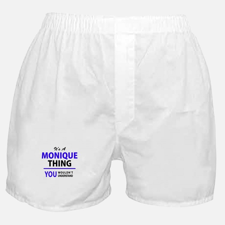 It's MONIQUE thing, you wouldn't unde Boxer Shorts