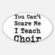 You Cant Scare Me I Teach Choir Decal
