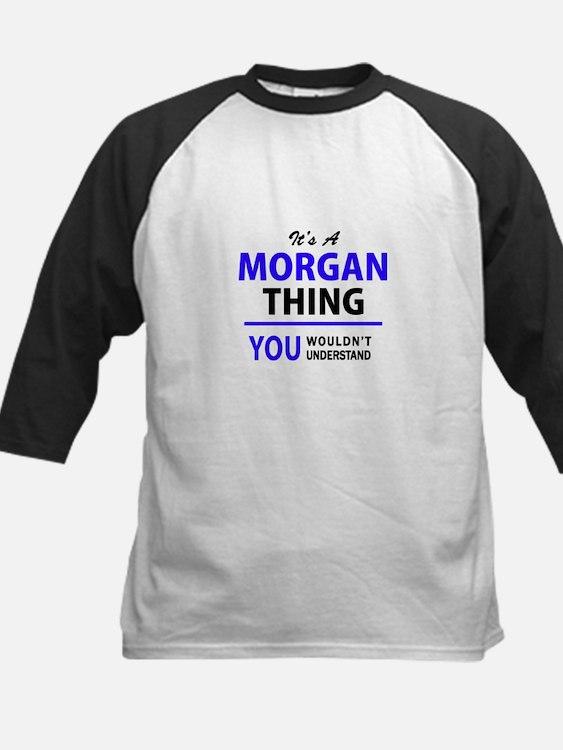 It's MORGAN thing, you wouldn't un Baseball Jersey