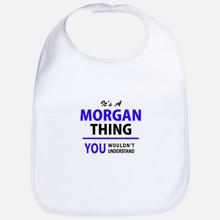 It's MORGAN thing, you wouldn't understand Bib