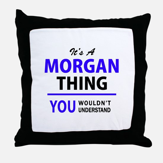 It's MORGAN thing, you wouldn't under Throw Pillow