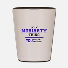 It's MORIARTY thing, you wouldn't under Shot Glass